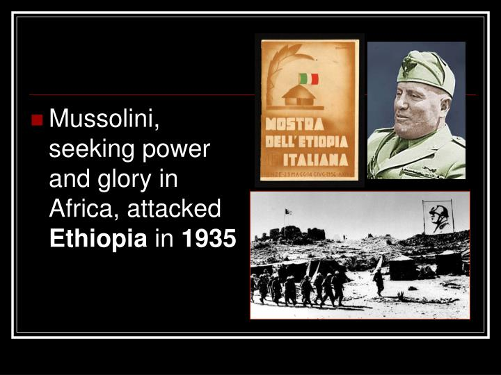 Mussolini, seeking power and glory in Africa, attacked
