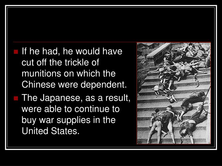 If he had, he would have cut off the trickle of munitions on which the Chinese were dependent.