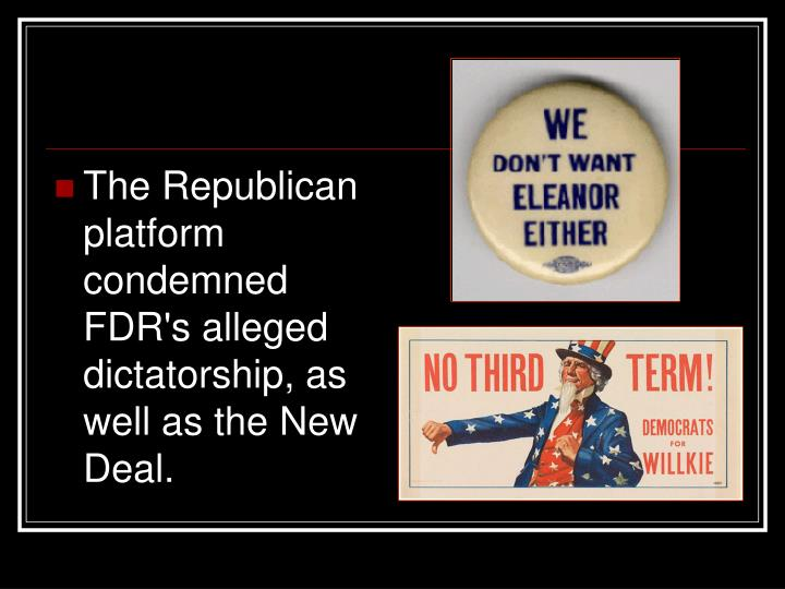 The Republican platform condemned FDR's alleged dictatorship, as well as the New Deal.