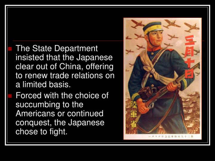 The State Department insisted that the Japanese clear out of China, offering to renew trade relations on a limited basis.