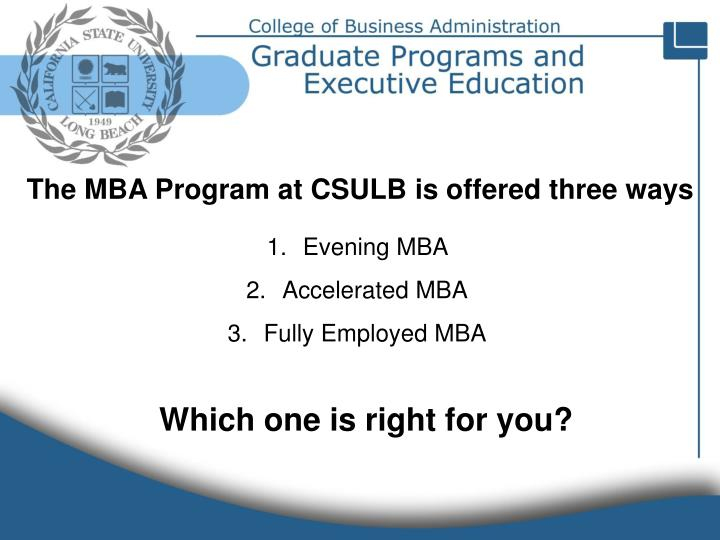 The MBA Program at CSULB is offered three ways