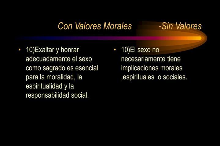 10)Exaltar y honrar adecuadamente el sexo como sagrado es esencial para la moralidad, la espiritualidad y la responsabilidad social.