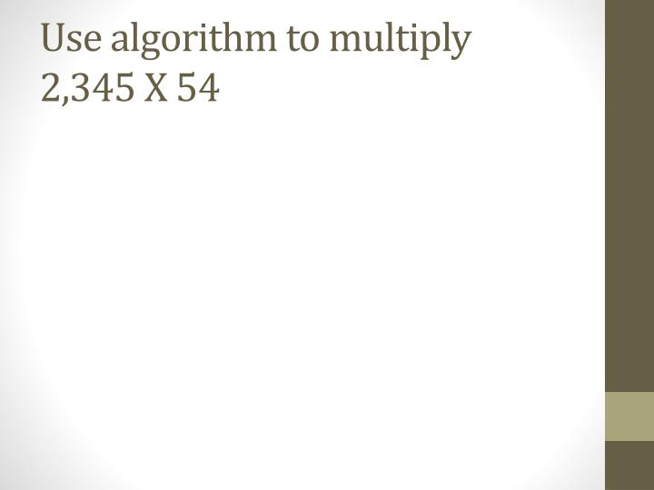 Use algorithm to multiply