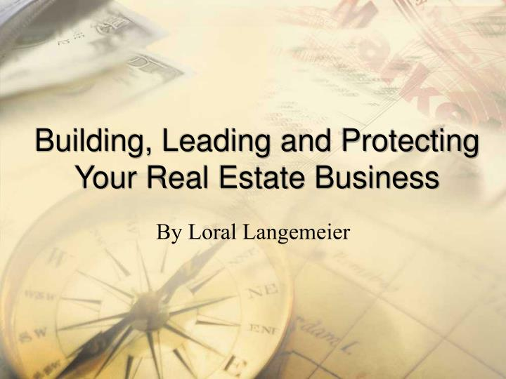 Building leading and protecting your real estate business