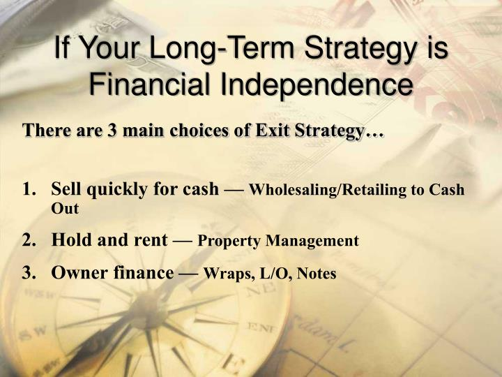 If Your Long-Term Strategy is Financial Independence