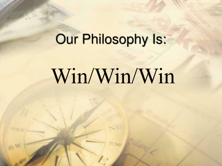 Our Philosophy Is: