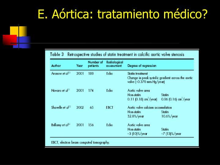 E. Aórtica: tratamiento médico?