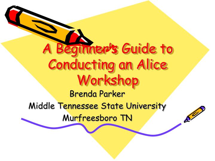 A beginner s guide to conducting an alice workshop