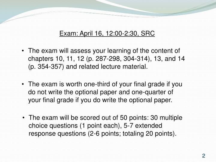 Exam: April 16, 12:00-2:30, SRC