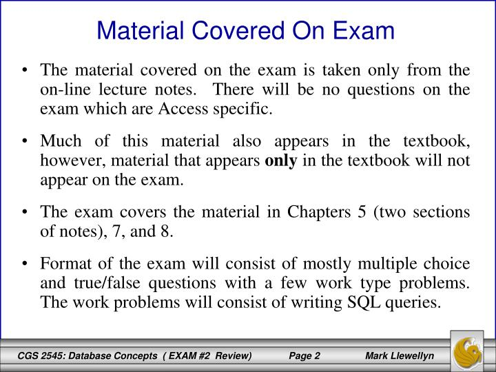 The material covered on the exam is taken only from the on-line lecture notes.  There will be no que...
