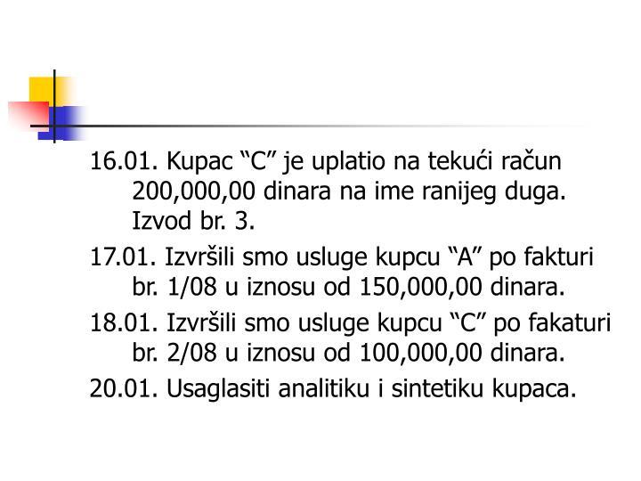 """16.01. Kupac """"C"""" je uplatio na tekući račun 200,000,00 dinara na ime ranijeg duga. Izvod br. 3."""