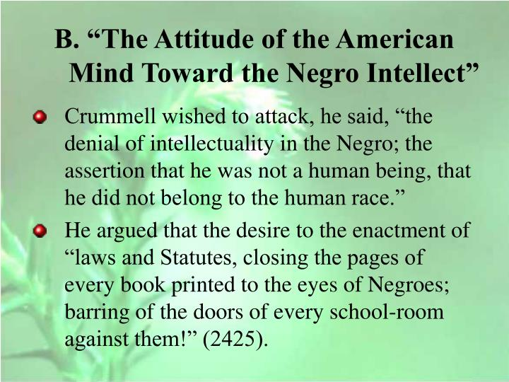 "B. ""The Attitude of the American Mind Toward the Negro Intellect"""
