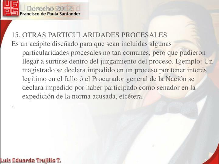 15. OTRAS PARTICULARIDADES PROCESALES