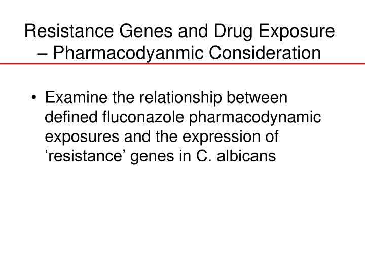 Resistance Genes and Drug Exposure – Pharmacodyanmic Consideration
