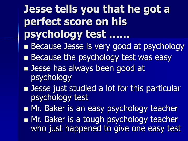 Jesse tells you that he got a perfect score on his psychology test ……