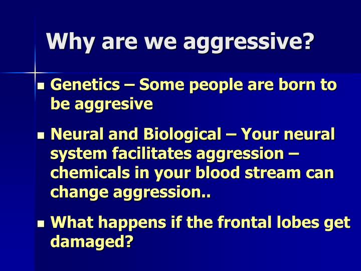 Why are we aggressive?