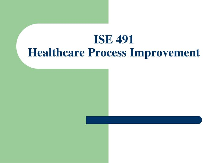 Ise 491 healthcare process improvement