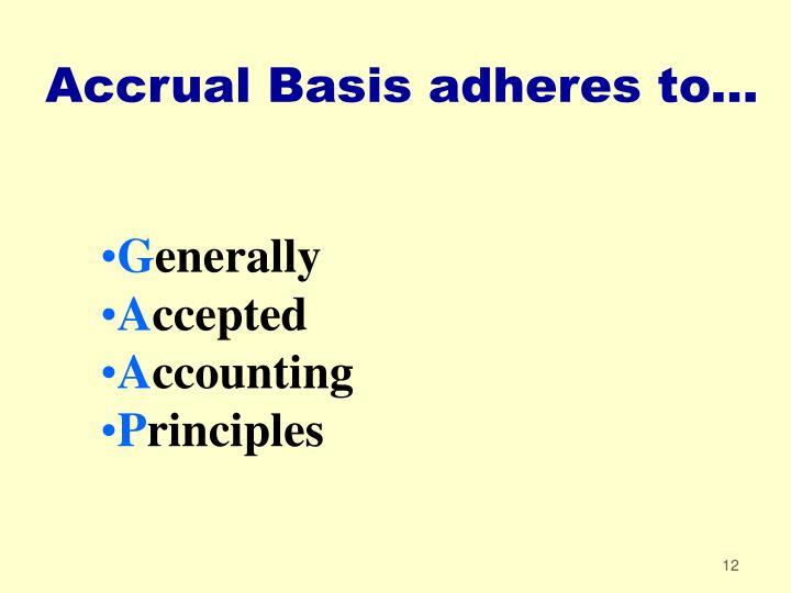 Accrual Basis adheres to...