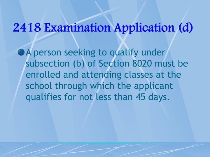 2418 Examination Application (d)