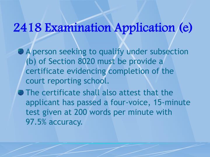 2418 Examination Application (e)