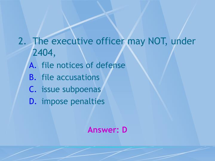 The executive officer may NOT, under 2404,