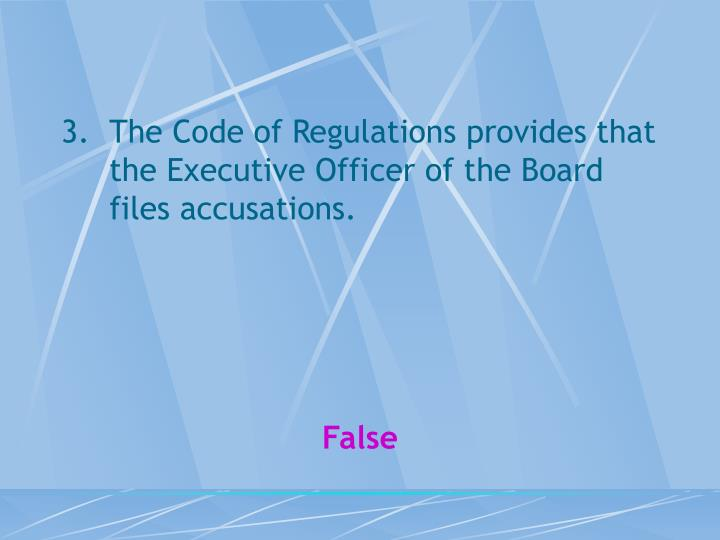 The Code of Regulations provides that the Executive Officer of the Board files accusations.