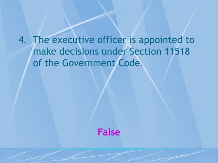 The executive officer is appointed to make decisions under Section 11518 of the Government Code.