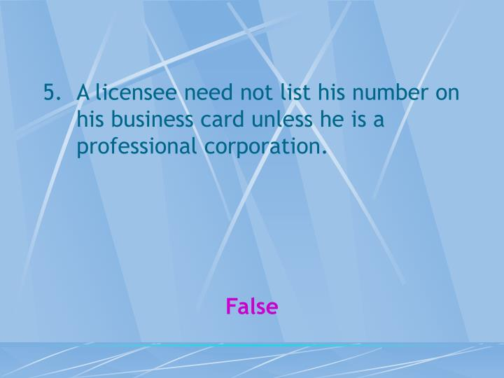 A licensee need not list his number on his business card unless he is a professional corporation.