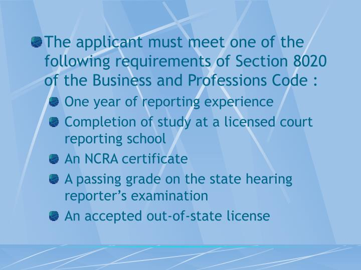 The applicant must meet one of the following requirements of Section 8020 of the Business and Professions Code :