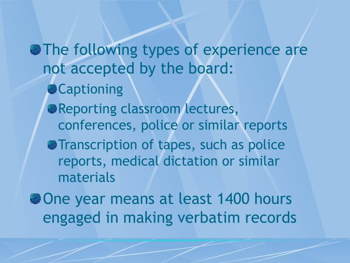 The following types of experience are not accepted by the board:
