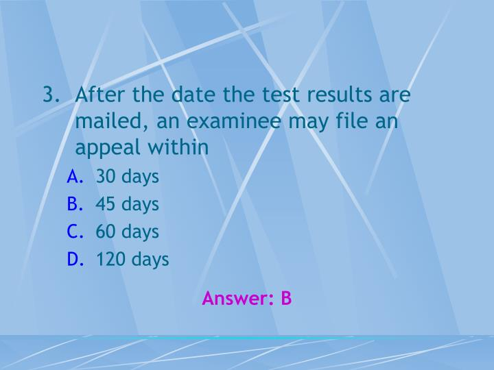 After the date the test results are mailed, an examinee may file an appeal within