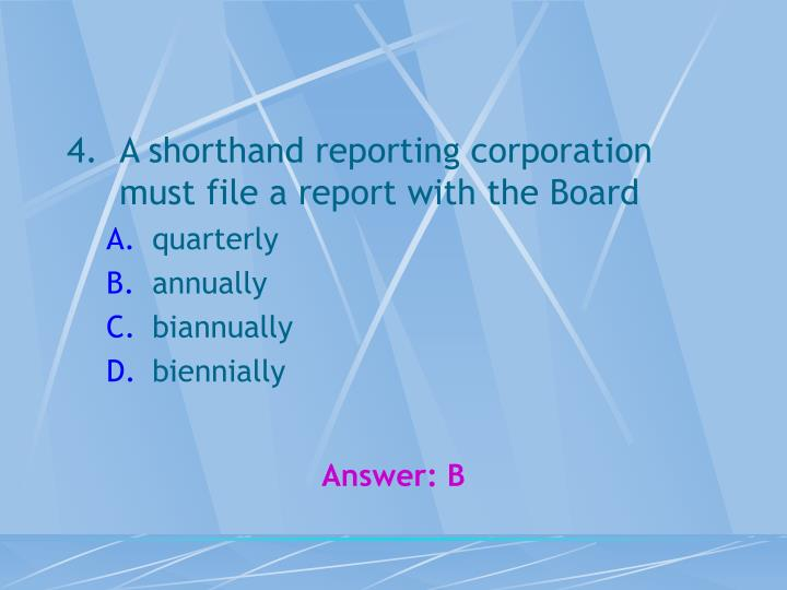 A shorthand reporting corporation must file a report with the Board