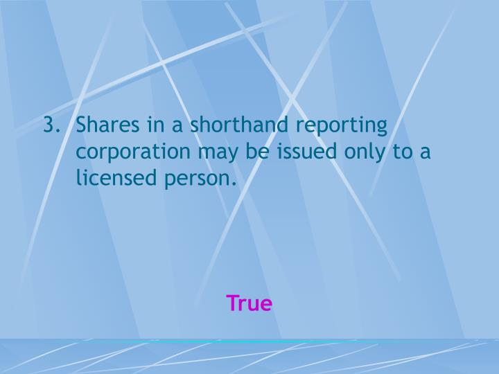 Shares in a shorthand reporting corporation may be issued only to a licensed person.