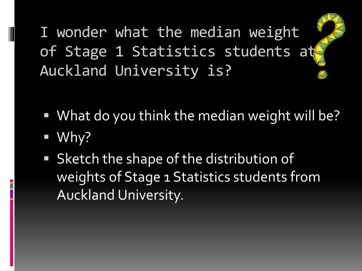 I wonder what the median weight of Stage 1 Statistics students at Auckland University is?