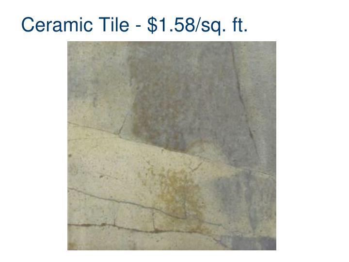 Ceramic Tile - $1.58/sq. ft.