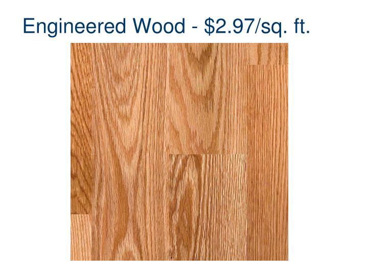 Engineered Wood - $2.97/sq. ft.