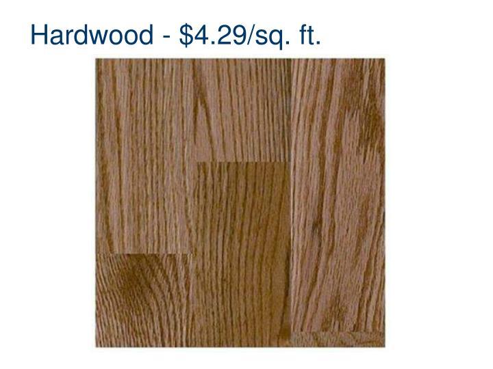 Hardwood - $4.29/sq. ft.
