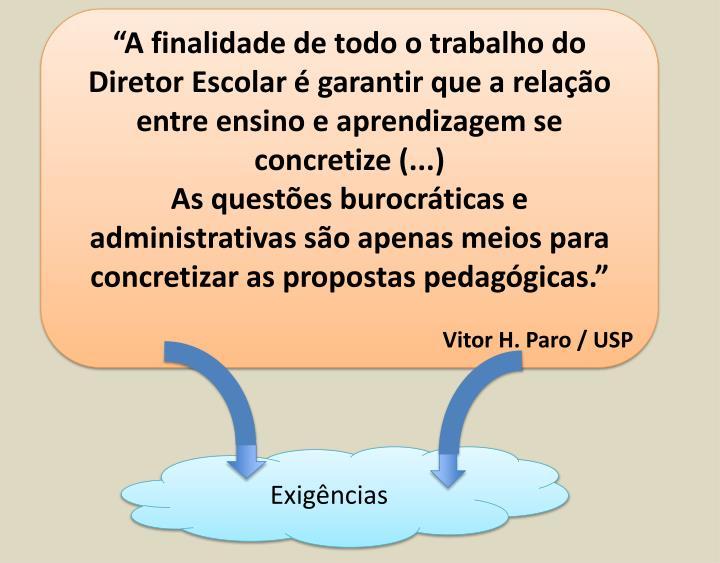 """""""A finalidade de todo o trabalho do Diretor Escolar é garantir que a relação entre ensino e aprendizagem se concretize (...)"""