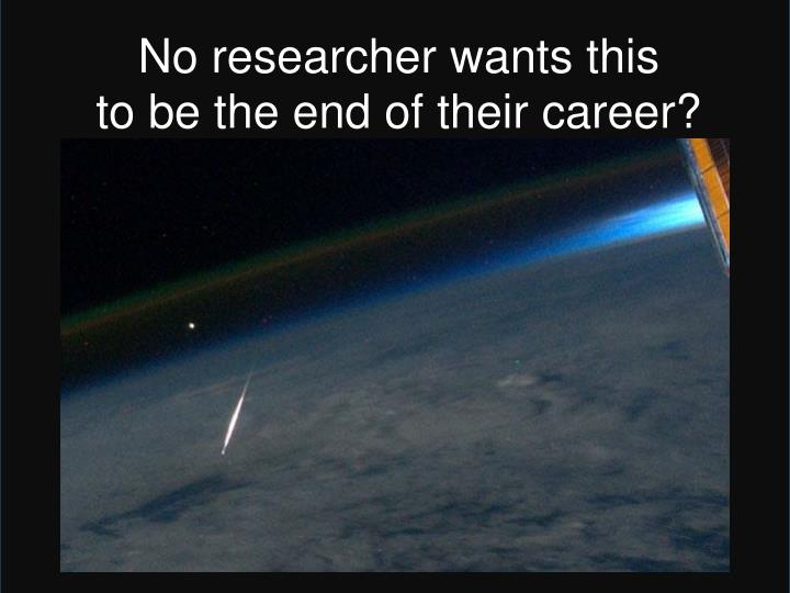 No researcher wants this