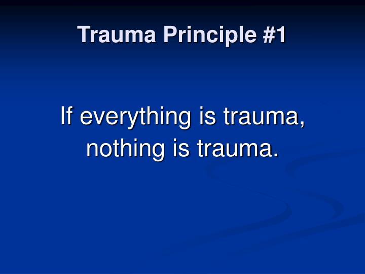 Trauma Principle #1