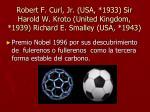 robert f curl jr usa 1933 sir harold w kroto united kingdom 1939 richard e smalley usa 1943