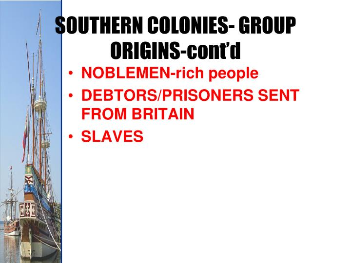 SOUTHERN COLONIES- GROUP ORIGINS-cont'd