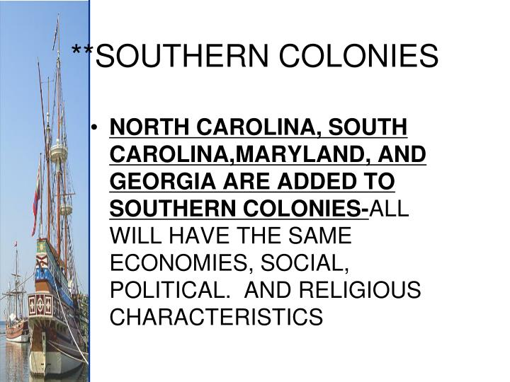 NORTH CAROLINA, SOUTH CAROLINA,MARYLAND, AND GEORGIA ARE ADDED TO SOUTHERN COLONIES-