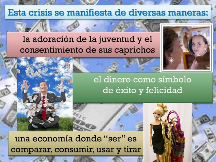 Esta crisis se manifiesta de diversas maneras: