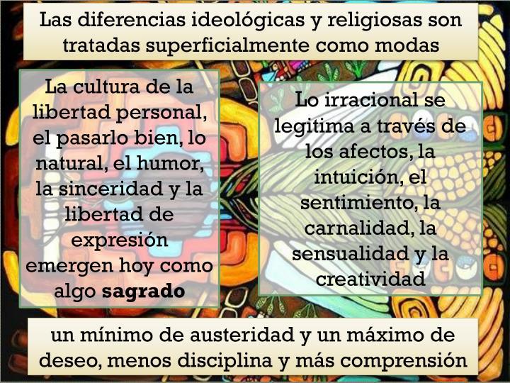 Las diferencias ideolgicas y religiosas son tratadas superficialmente como modas
