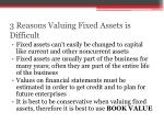 3 reasons valuing fixed assets is difficult