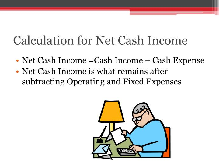 Calculation for Net Cash Income
