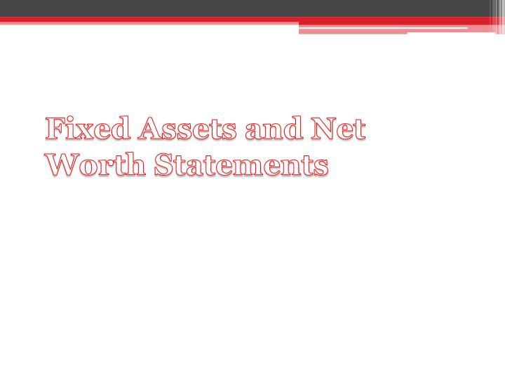 Fixed Assets and Net Worth Statements