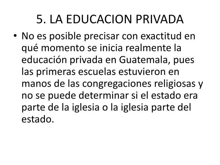 5. LA EDUCACION PRIVADA