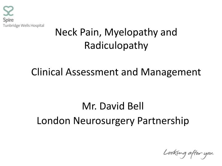 Neck pain myelopathy and radiculopathy clinical assessment and management